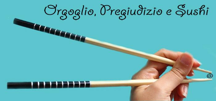 Orgoglio, pregiudizio e sushi