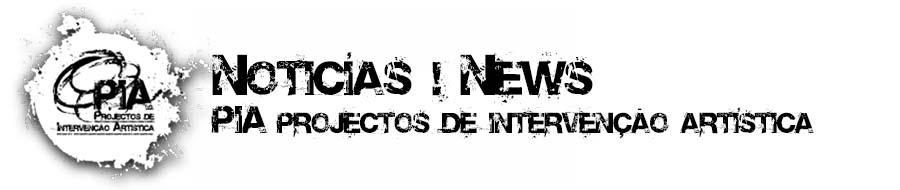 PIA Projectos de Intervenção Artística | Notícias | News
