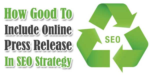 How Good To Include Online Press Release In SEO Strategy