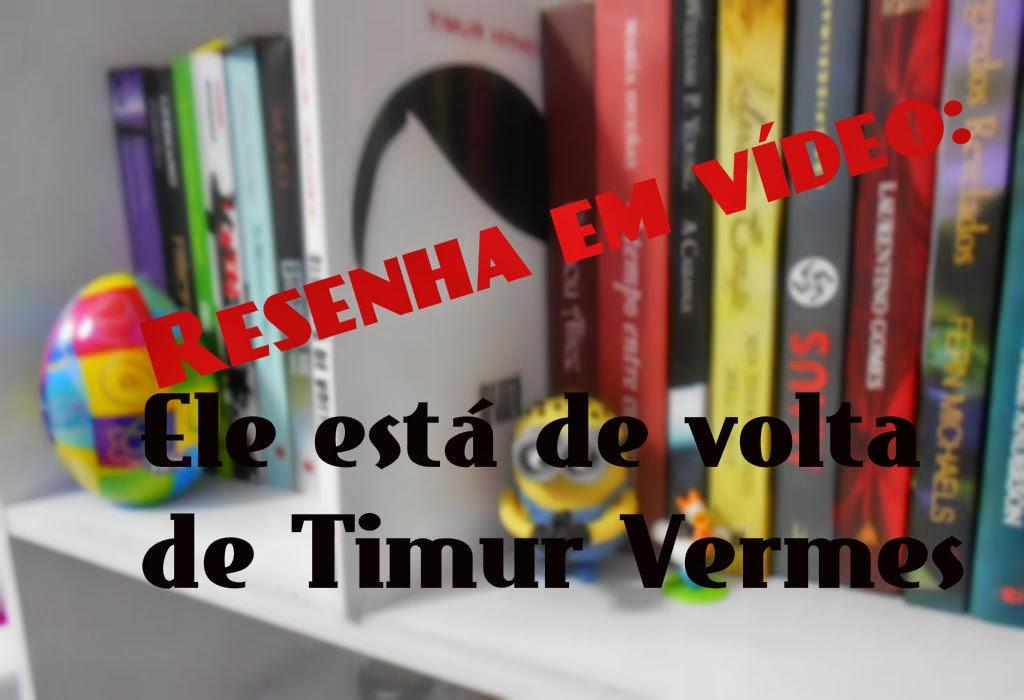 Resenha em vídeo: Ele está de volta de Timur Vermes