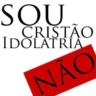"Idolatria ""NÃO"""