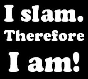 I Slam, Therefore I Am