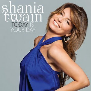 Shania Twain - Today Os Your Day