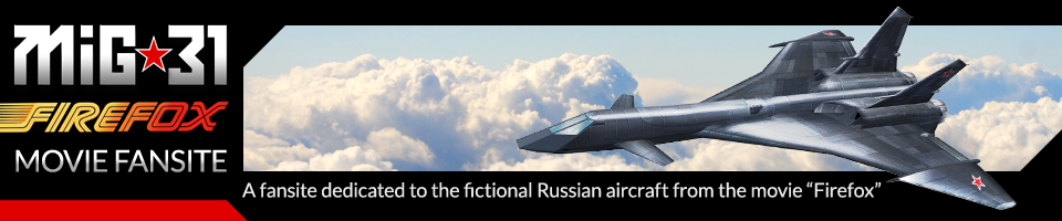 MiG-31 Firefox Online Resource: The world's premier fansite devoted to the fictional movie aircraft