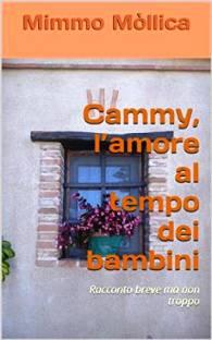 """""""CAMMY, L'AMORE AL TEMPO DEI BAMBINI"""" - MIMMO MÒLLICA"""
