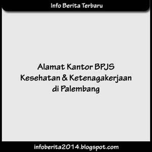 Alamat Kantor BPJS Kesehatan dan Ketenagakerjaan di Palembang