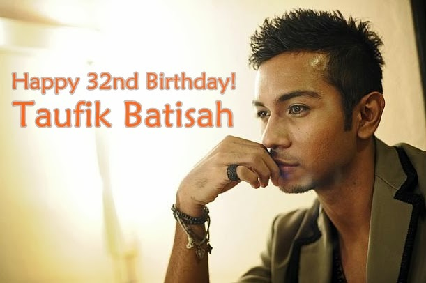 Happy 32nd Birthday Taufik Batisah