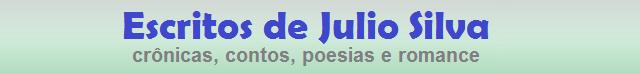Escritos - Crônicas, Contos, Poesias e Romance - Julio Silva