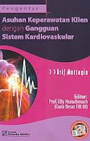Judul Buku : Pengantar Asuhan Keperawatan Klien dengan Gangguan Sistem Kardiovaskular Pengarang : Arif Muttaqin Penerbit : Salemba Medika