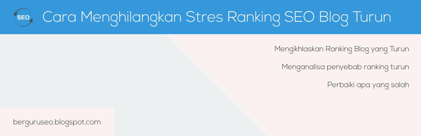 Cara Menghilangkan Stres Akibat Ranking SEO Blog Turun