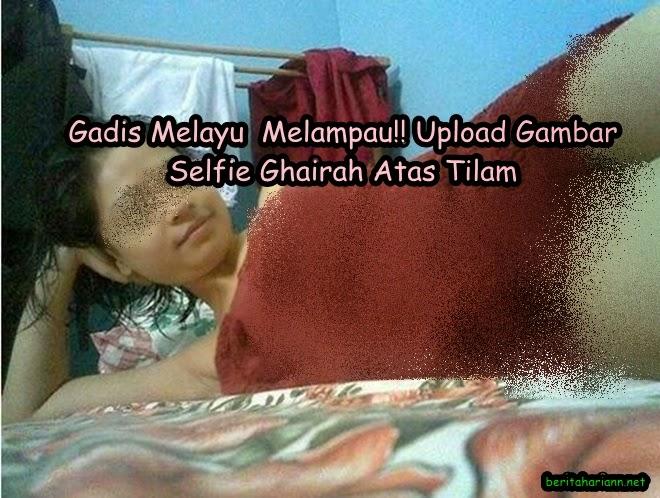 Gadis Melayu Melampau Upload Gambar Selfie Gha1rah Atas Tilam