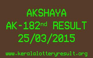 AKSHAYA AK 182 Lottery Result 25-3-2015