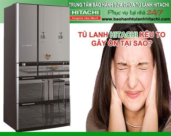 Tủ lạnh Hitachi kêu to, gây ồn Nguyên nhân và Xử lý