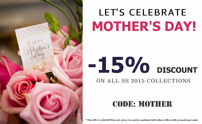 HAPPY MOTHER'S DAY! -15% DISCOUNT ON ALL NEW ARRIVALS