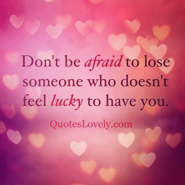 Don't be afraid of losing someone