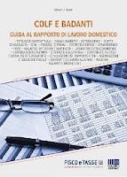 Colf e badanti: guida al rapporto di lavoro domestico: Tutti gli aspetti del contratto di lavoro domestico, dalle tipologie contrattuali, retribuzione e ferie, al calcolo dei contributi