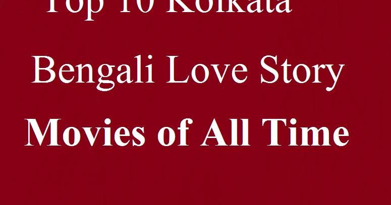 top 10 indian kolkata bengali love story movies of all
