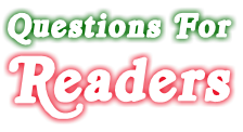 Questions For Readers