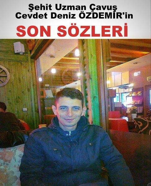 Kato Dağı'nda düzenlenen operasyonda ŞEHİT olan 27 yaşındaki Gaziantepli Uzman Çavuş Cevdet Deniz ÖZDEMİR'in, sosyal paylaşım sitesindeki son sözleri