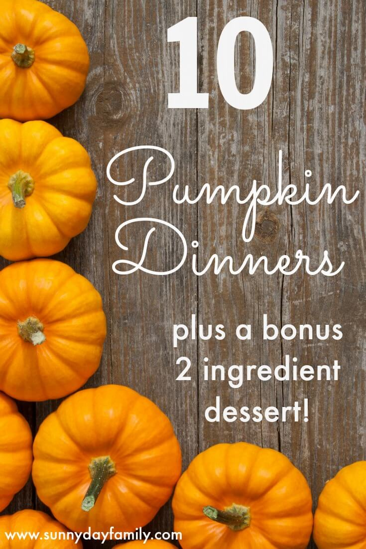 Love all things pumpkin? Here's 10 delicious dinners that your family will love this Fall! Includes a bonus 2 ingredient pumpkin dessert recipe too.