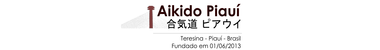 Aikidô Piauí - Aikidô Aikikai (合気道 ピアウイ)