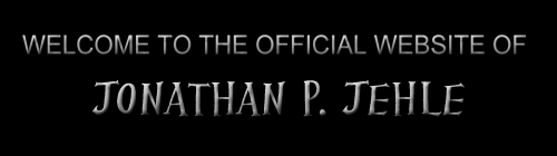 Jonathan P. Jehle - The Official Site