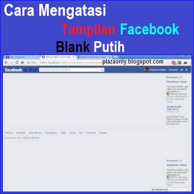 Cara Mengatasi Tampilan Facebook Blank Putih