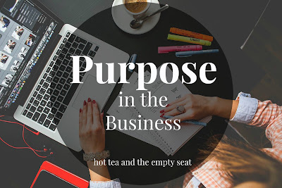 http://hotteaandtheemptyseat.blogspot.com/2015/08/purpose-in-business.html