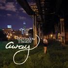 The Window Theatre: Away