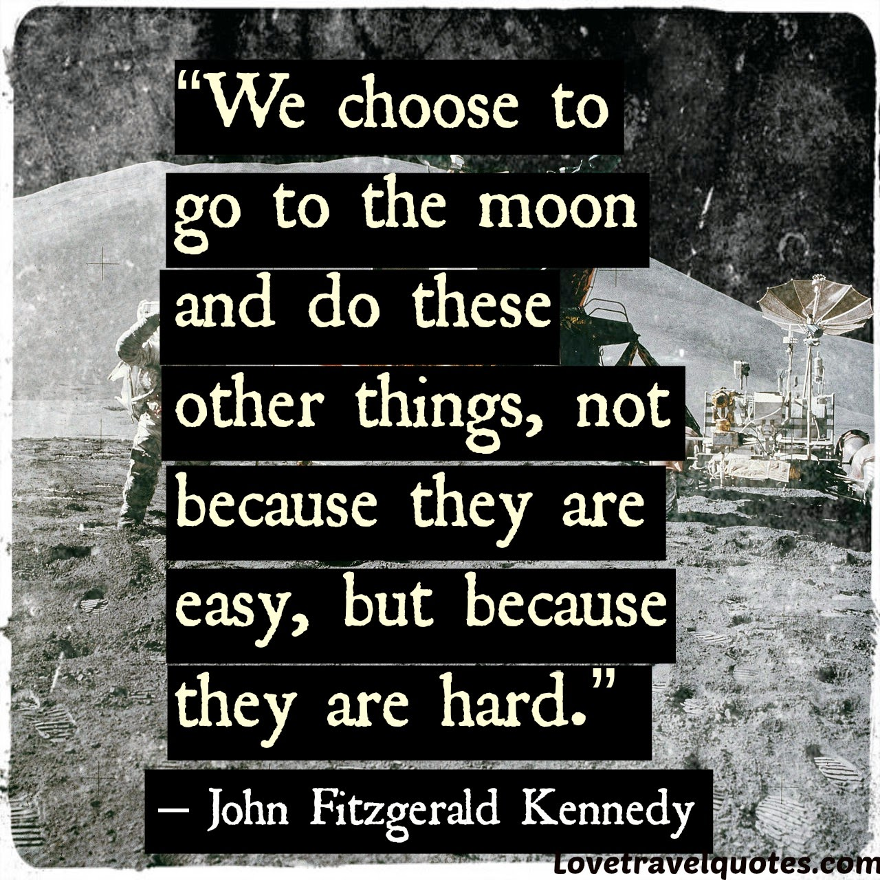 we choose to go to the moon and do these other things