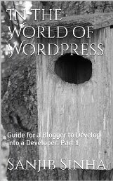 In the World of WordPress: Guide for a Blogger to Develop into a Developer: Part 1 (Do WordPress Without Coding)