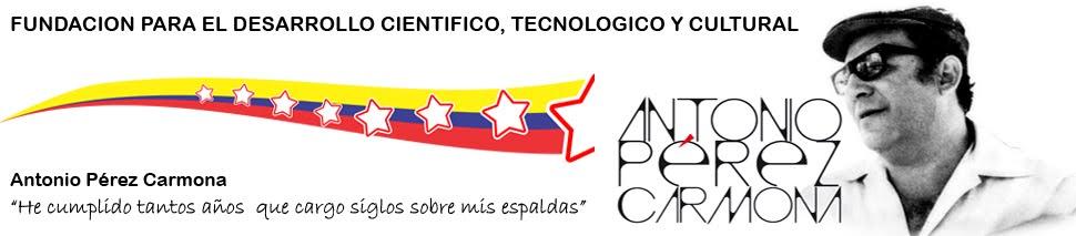 FUNDACION PARA EL DESARROLLO CIENTIFICO, TECNOLOGICO Y CULTURAL ANTONIO PÉREZ CARMONA