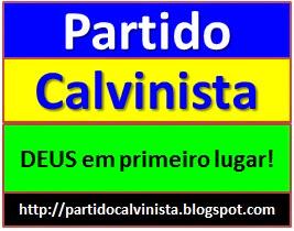 Partido Calvinista - DEUS em primeiro lugar!