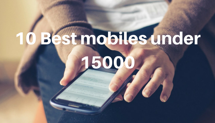 Looking for Best Mobiles Under 15k? Try These