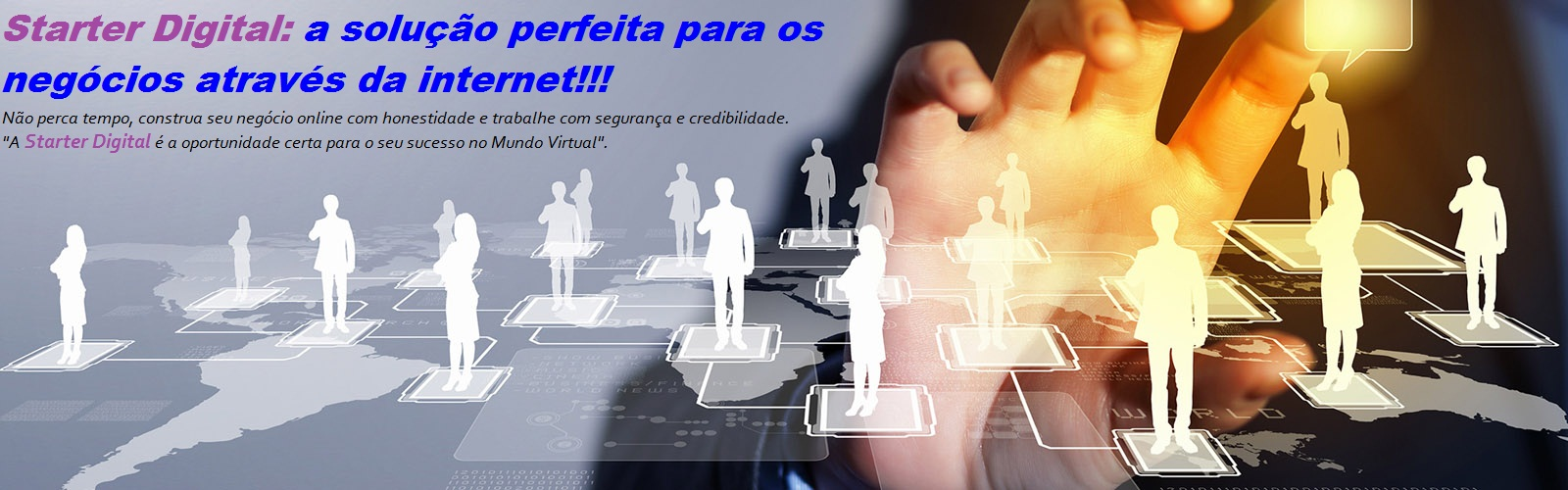 GANHE DINHEIRO DE FORMA SEGURA E ALAVANQUE SEUS NEGÓCIOS ATRAVÉS DA INTERNET COM A STARTER DIGITAL.