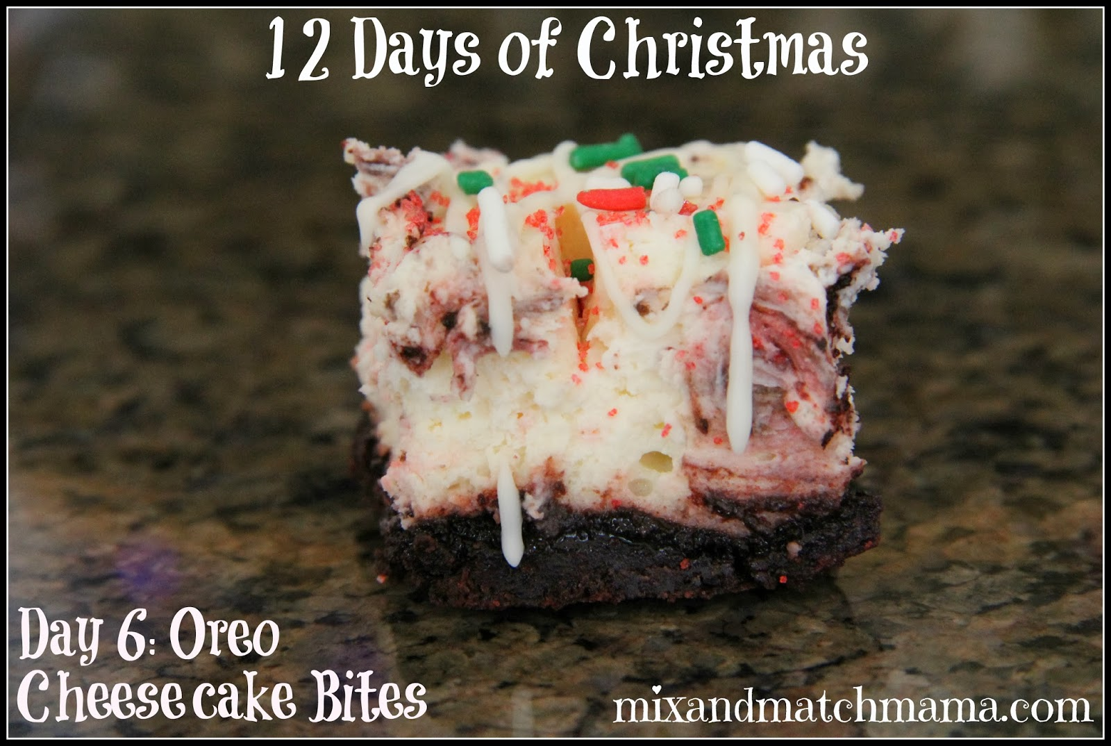 ... Mama: On the 6th Day of Christmas: I made yummy Oreo Cheesecake Bites