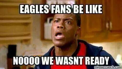 eagles fans be like noooo we wasnt ready