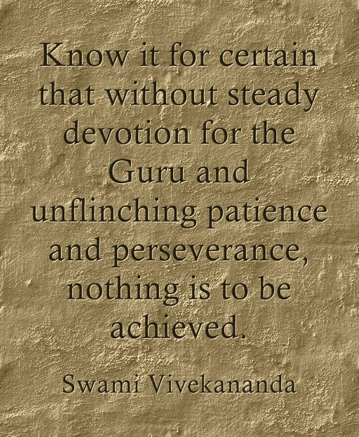 """Know it for certain that without steady devotion for the Guru and unflinching patience and perseverance, nothing is to be achieved."""