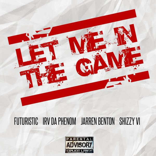 FUTURISTIC - Let Me in the Game (feat. Jarren Benton, Irv da Phenom & Shizzy Sixx) - Single  Cover