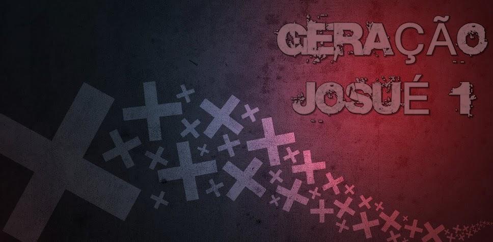 :::GERAÇÃO JOSUÉ 1:::