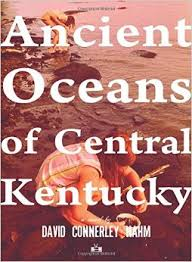 http://www.amazon.com/Ancient-Oceans-Central-Kentucky-Connerley/dp/1937512207