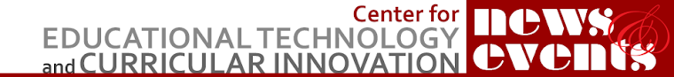 Center for Educational Technology and Curricular Innovation News