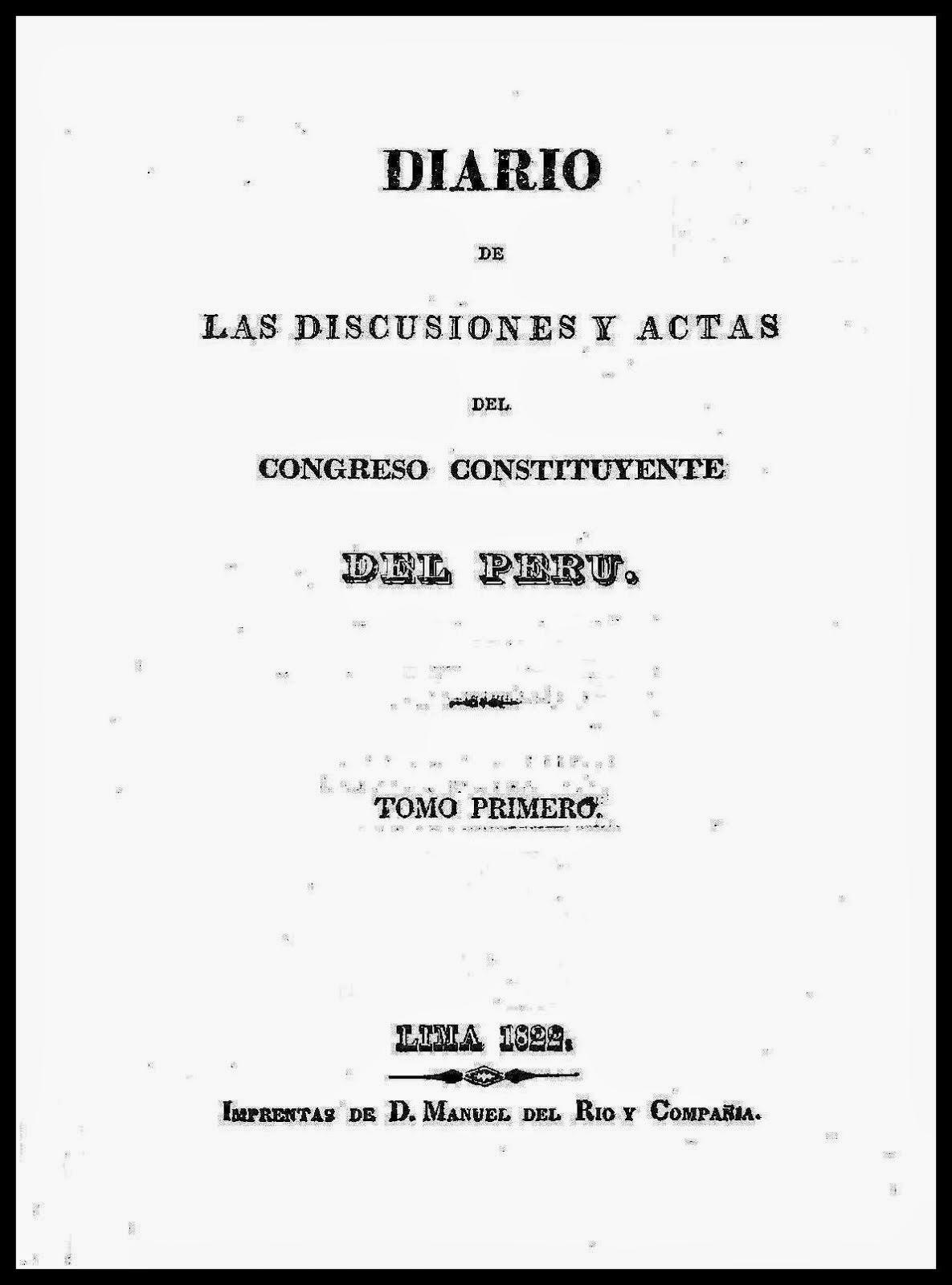 Diario de las Discusiones y Actas del Congreso Constituyente del Perú. Lima, 1822.