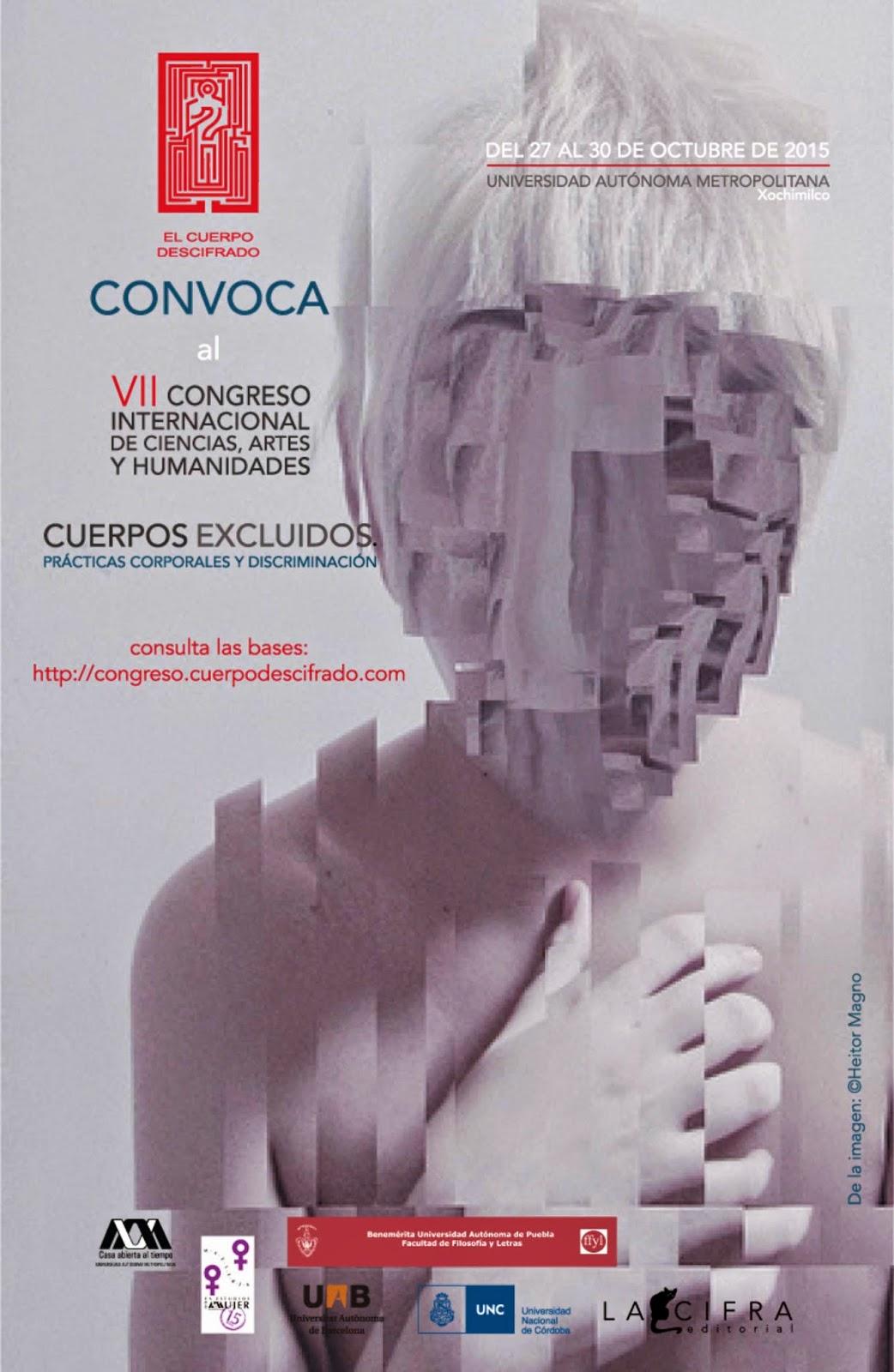 """VII Congreso Internacional de Ciencias, Artes y Humanidades El Cuerpo Descifrado: """"Cuerpo, prácticas corporales y discriminación"""", México, D.F., 27-30 octubre 2015."""