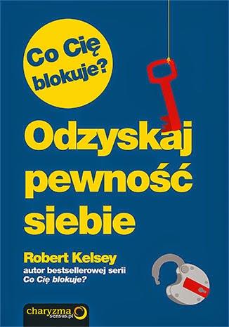 http://sensus.pl/ksiazki/co-cie-blokuje-odzyskaj-pewnosc-siebie-robert-kelsey,cocieo.htm