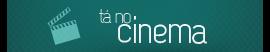 Tá no cinema