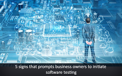 Signs that Prompts Business Owners to Initiate Software Testing