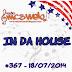 #367 IN DA HOUSE 18/07/2014