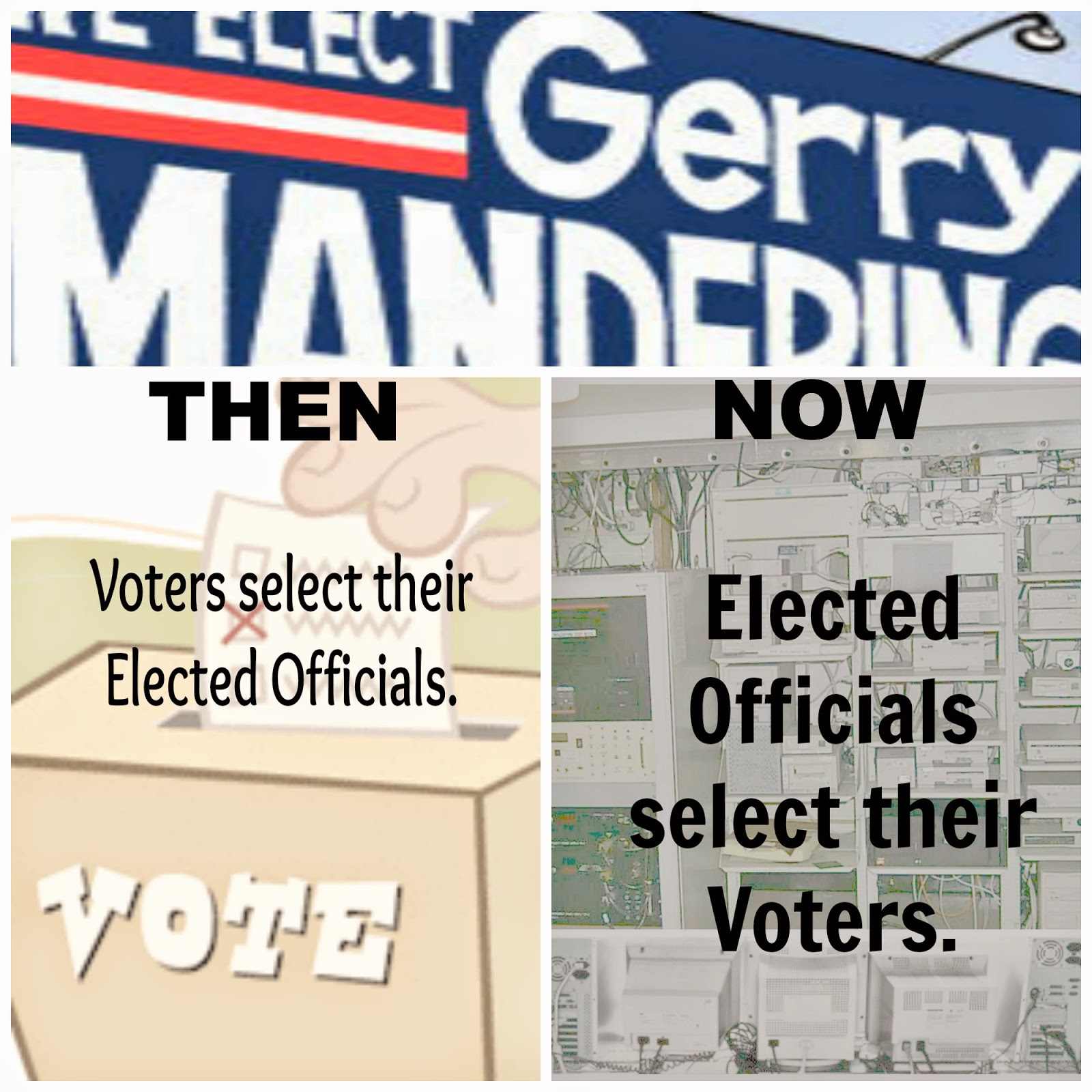 Gerrymandering NOW: Elected Officials select their Voters.
