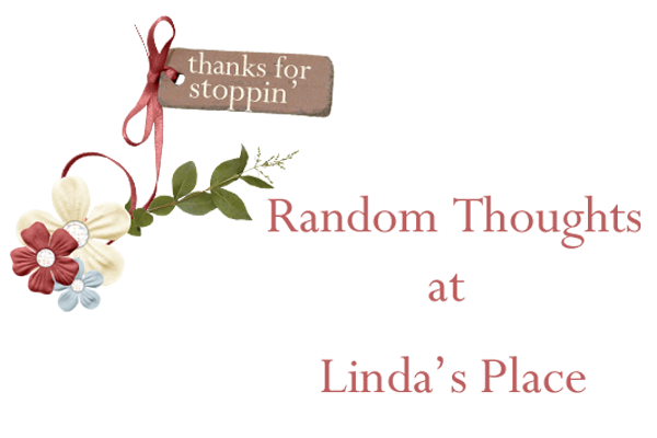 Random Thoughts At Linda&#39;s Place
